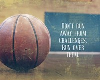 Don't Run Away From Challenges - Basketball Fine Art Print