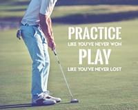 Practice Like You've Never Won - Golf Man Fine Art Print