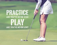 Practice Like You've Never Won - Golf Woman Fine Art Print