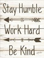 Stay Humble - Work Hard - Be Kind Fine Art Print