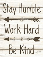 Stay Humble - Work Hard - Be Kind Fine Art Print