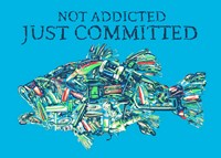 Not Addicted Just Committed Fine Art Print