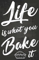 Life Is What You Bake It Fine Art Print