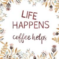 Life Happens Coffee Helps Fine Art Print
