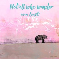 Not all who wander Fine Art Print