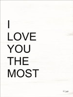 I Love You the Most Fine Art Print