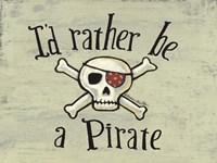 I'd Rather be a Pirate Fine Art Print