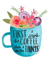 Coffee Then Things Fine Art Print