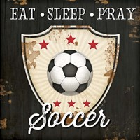 Eat, Sleep, Pray, Soccer Fine Art Print