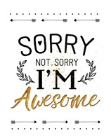 Sorry not Sorry, I'm Awesome Fine Art Print