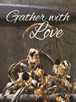 Gather with Love Fine Art Print