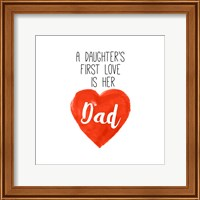 Daughters First Love is Her Dad Fine Art Print