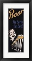 Beer We Serve the Best Fine Art Print