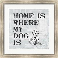 Home Is Where My Dog Is Fine Art Print