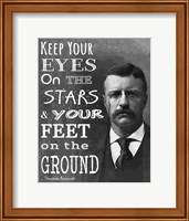 Keep Your Eyes On the Stars and Your Feet On the Ground - Theodore Roosevelt Fine Art Print