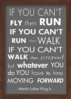 You Have to Keep Moving Forward -Martin Luther King Jr. Fine Art Print