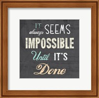 It Always Seems Impossible Until It's Done -Nelson Mandela Quote Fine Art Print