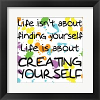 Life Isn't About Finding Yourself Fine Art Print