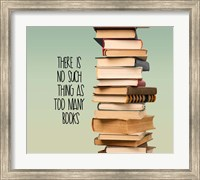 There Is No Such Thing As Too Many Books - Stack Of Books Fine Art Print