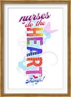 Nurses Do the Heart Things Fine Art Print