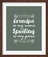 Grandpa Is My Name Spoiling Is My Game - Green Fine Art Print