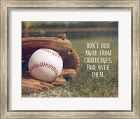 Don't Run Away From Challenges - Baseball Fine Art Print