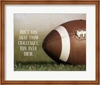 Don't Run Away From Challenges - Football Fine Art Print