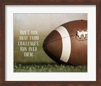 Don't Run Away From Challenges - Football Fine Art Print