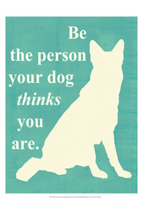 Framed Be the person your dog thinks you are Print