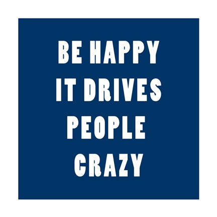 Framed Be Happy It Drives Peope Crazy Print