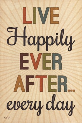 Framed Live Happily Ever After Every Day Print