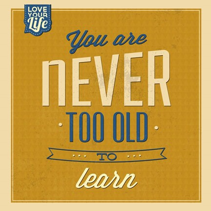 Framed Never Too Old To Learn Print