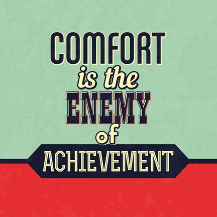 Framed Comfort Is The Enemy Of Achievement Print