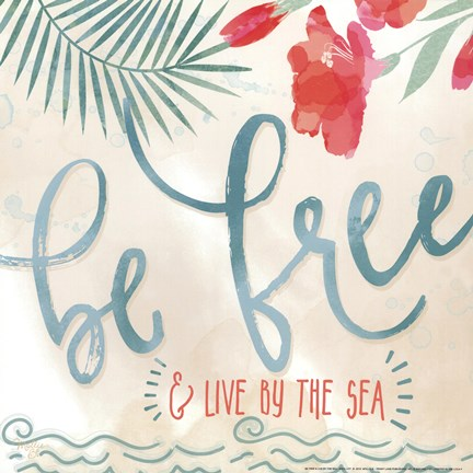 Framed Be Free & Live By The Sea Print