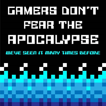 Framed Gamers Don't Fear The Apocalypse  - Blue Print